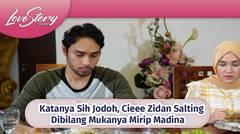 Katanya Sih Jodoh, Cieee Zidan Salting Dibilang Mukanya Mirip Madina  | Love Story The Series Episdoe 376