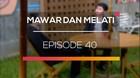 Mawar dan Melati - Episode 40