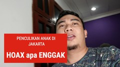 Kabar Penculikan Anak di Jakarta HOAX apa NGGAK ya