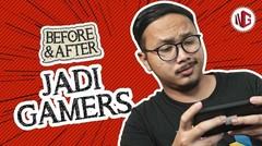 SEBELUM DAN SESUDAH JADI GAMERS - BEFOREAFTER #5