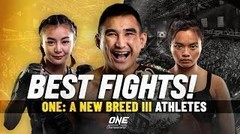 Best Fights From ONE: A NEW BREED III Athletes