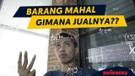 TIPS CARA JUAL BARANG MAHAL BIAR LAKU