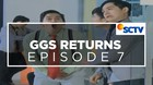 GGS Returns - Episode 07