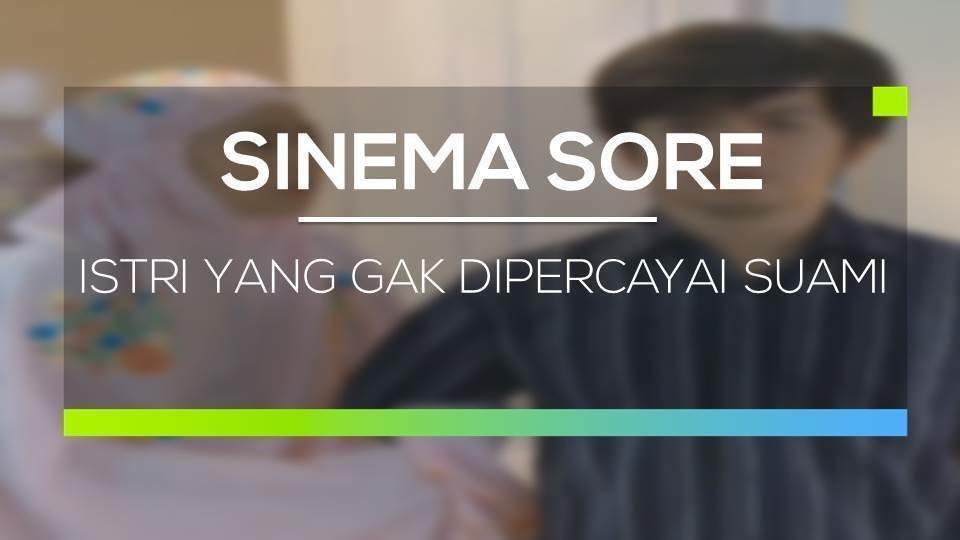 Sinema Sore - Istri yang Gak Dipercayai Suami - Vidio com