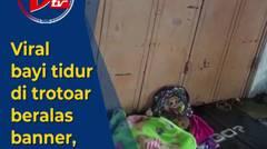 Viral Bayi Tidur di Trotoar Beralas Banner, Kisahnya Mengharukan!