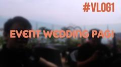 #VLOG-1 EVENT WEDDING PAGI