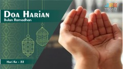 Doa Harian Bulan Ramadhan [Hari 22]