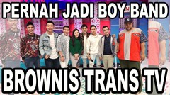 BROWNIS - REUNIAN BOY BAND S9B di TRANS TV