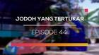 Jodoh Yang Tertukar - Episode 44