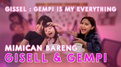 GISELL : GEMPI IS MY EVERYTHING | MIMICAN