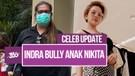 Celeb Update! Anak Nikita Mirzani Ingin Indra Tarigan Dipenjara