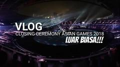 Vlog Closing Ceremony Asian Games 2018 | Lukman Crespo