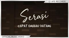 Serasi - Cepat Engkau Datang (Official Music Video)