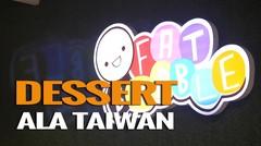 Nikmatnya Fat Bubble, Dessert ala Taiwan !