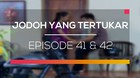 Jodoh Yang Tertukar - Episode 41 dan 42