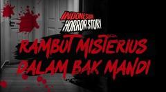 Rambut Misterius Dalam Bak Mandi - INDONESIAN HORROR STORY #11