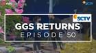 GGS Returns - Episode 50