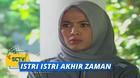 Istri - Istri Akhir Zaman - Episode 07