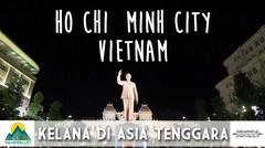 Kelana di Asia Tenggara - Ho Chi Minh City, Vietnam (Episode 1)