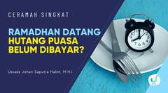 Amalan Jika Tidak Sempat Bayar Hutang Puasa - Ustadz Johan Saputra Halim, M.H.I. - Ceramah Singkat
