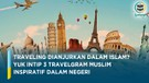 Bagaimana Hukum Traveling dalam Islam?