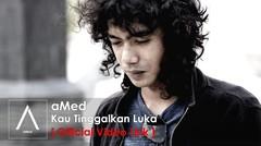aMed - Kau Tinggalkan Luka (Official Video Lirik)