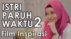 Istri Paruh Waktu 2 - Film Pendek Inspirasi