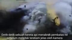 DETIK-DETIK KERETA API MENABRAK PEMBATAS REL LALU MELEDAK TEREKAM KAMERA