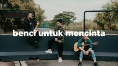 NAIF - Benci Untuk Mencinta ( Eclat Cover)