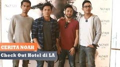 Cerita Noah - Check Out Hotel di LA ( Episode 8 )