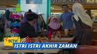 Istri - Istri Akhir Zaman - Episode 17