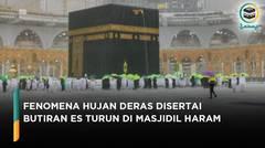 Fenomena Hujan Deras Disertai Butiran Es Turun di Masjidil Haram