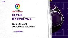 Elche vs Barcelona - Minggu, 24 Januari 2021   La Liga Santander