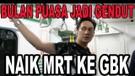 Daily Vlog - Puasa Jadi Gendut - Naik MRT Ke GBK