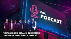 Kupas Kisah dibalik Suksesnya INVASION BOYS Dance Cover! - KOC PODCAST
