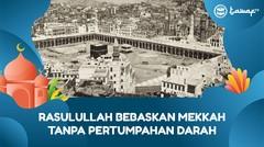 Rasulullah Bebaskan Mekkah Tanpa Pertumpahan Darah
