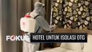 Hotel Jadi Tempat Isolasi OTG Covid-19, Pemerintah Siapkan Anggaran Rp100 Miliar