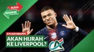 Bursa Transfer: Puji Penampilan The Reds, Mungkinkah Kylian Mbappe Pindah ke Liverpool?