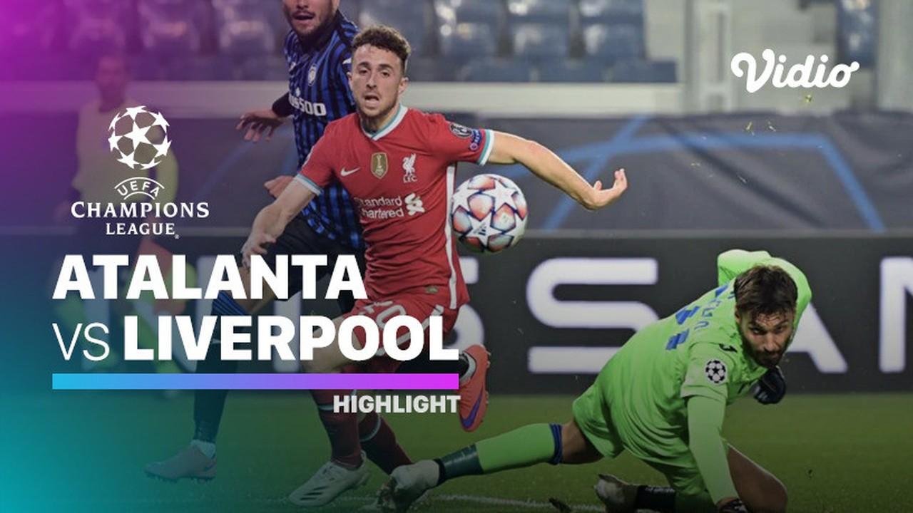 Streaming Highlight Atalanta Vs Liverpool I Uefa Champions League 2020 2021 Vidio Com