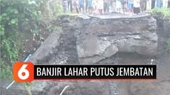 Banjir Lahar Dingin Gunung Semeru Akibatkan Jembatan Penghubung Dua Kecamatan Putus | Liputan 6