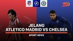 5 Fakta Jelang Atletico Madrid vs Chelsea