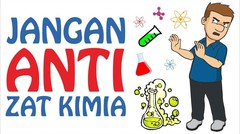 Jangan Anti Zat Kimia!!