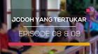 Jodoh yang Tertukar - Episode 08 dan 09
