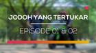 Jodoh yang Tertukar - Episode 01 dan 02