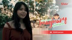 Perpisahan - Imaginary Girlfriend Eps 8