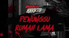 PENUNGGU RUMAH LAMA - INDONESIAN HORROR STORY #12