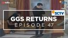 GGS Returns - Episode 47