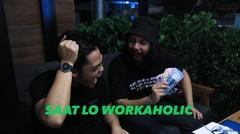 Saat Lo Orang Yg Workaholic