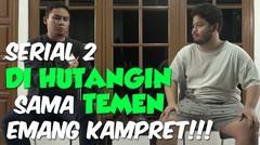 Kena Hutang Teman Kesel banget dah! - Serial Komedi dari Komuter Tv