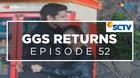 GGS Returns - Episode 52